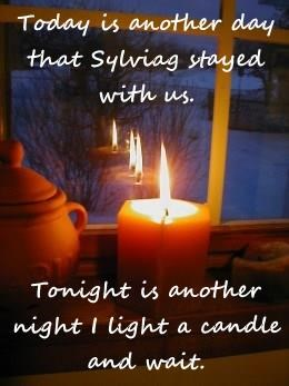 Today is another day that Sylviag stayed with us.  Tonight is another night I light a candle and wait.