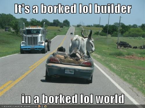 It's a borked lol builder   in a borked lol world