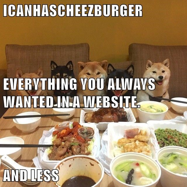 ICANHASCHEEZBURGER EVERYTHING YOU ALWAYS WANTED IN A WEBSITE. AND LESS