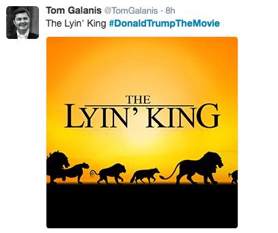 Text - Tom Galanis@Tom Galanis 8h The Lyin' King #DonaldTrumpThe Movie THE LYIN' KING