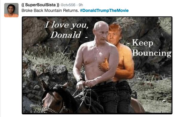 Human - (SuperSoulSista )) @ctv556 9h Broke Back Mountain Returns. #DonaldTrumpThe Movie love you, Donald Кeep Bouncing