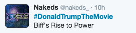 Text - Nakeds @nakeds_ 10h NKEDS #DonaldTrumpTheMovie Biff's Rise to Power