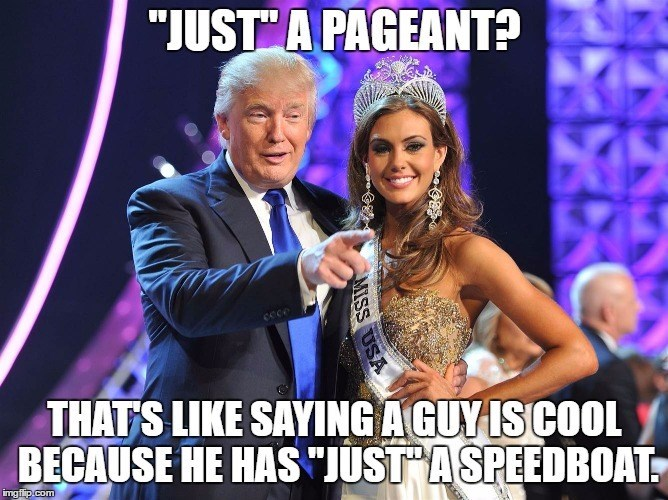 """Event - """"JUST A PAGEANT? Cece cChtio THATS LIKE SAYING AGUY ISCOOL BECAUSE HE HAS """"JUST ASPEEDBOAT imgflip.com MISS USA"""