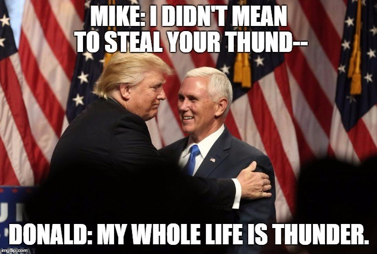 Photo caption - MIKE: I DIDNT MEAN TO STEAL YOUR THUND-- DONALD: MY WHOLE LIFE IS THUNDER. img flip.com