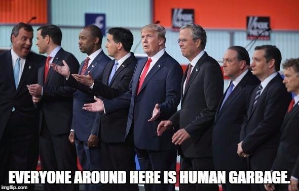 Event - EVERYONE AROUND HERE IS HUMAN GARBAGE imgflip.com