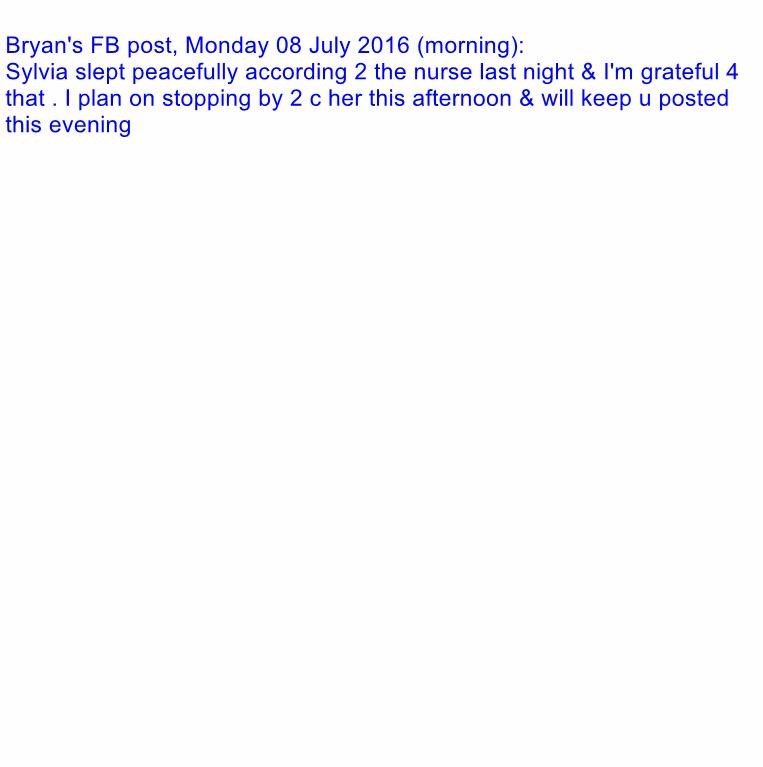 Bryan's FB post, Monday 08 July 2016 (morning):                                                                                                                                                                               Sylvia slept peacefully according