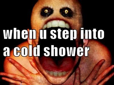 when u step into a cold shower