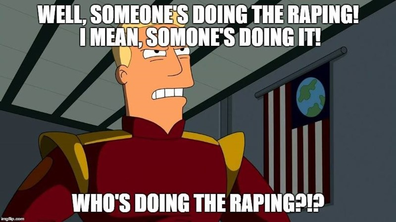 Cartoon - WELL, SOMEONES DOING THE RAPING! IMEAN, SOMONES DOING IT! WHO'S DOING THE RAPING?!? imgflip.com