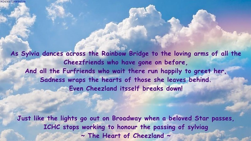 Just like the lights go out on Broadway when a beloved Star passes,                                  ICHC stops working to honour the passing of sylviag                                                            ~ The Heart of Cheezland ~