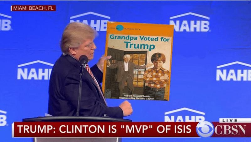 "News - MIAMI BEACH, FL NAHB B HE CARLNG BOcK Grandpa Voted for Trump NAH NAH Robert Kimmel Smith llustrated by Richard Lauter NAHR LIVE CBSN TRUMP: CLINTON IS ""MVP"" OF ISIS"