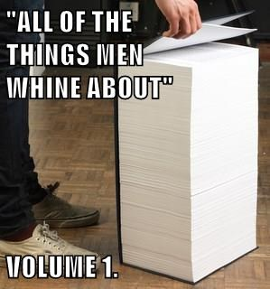 """ALL OF THE                                              THINGS MEN                                                                             WHINE ABOUT""  VOLUME 1."