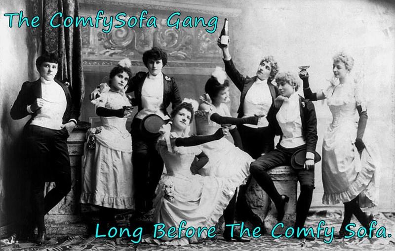 The ComfySofa Gang  Long Before The Comfy Sofa.
