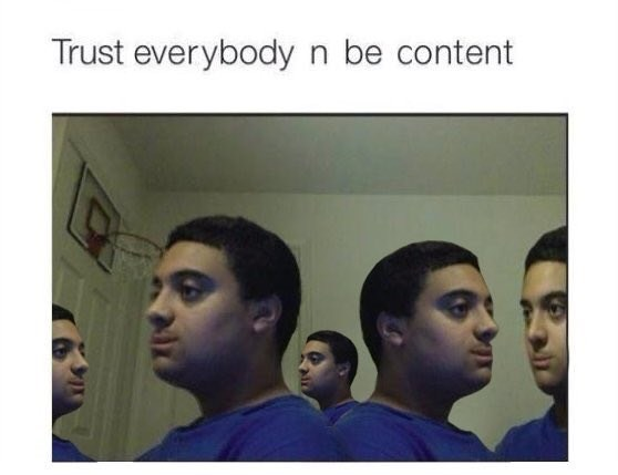 wholesome meme - Facial expression - Trust everybodyn be content