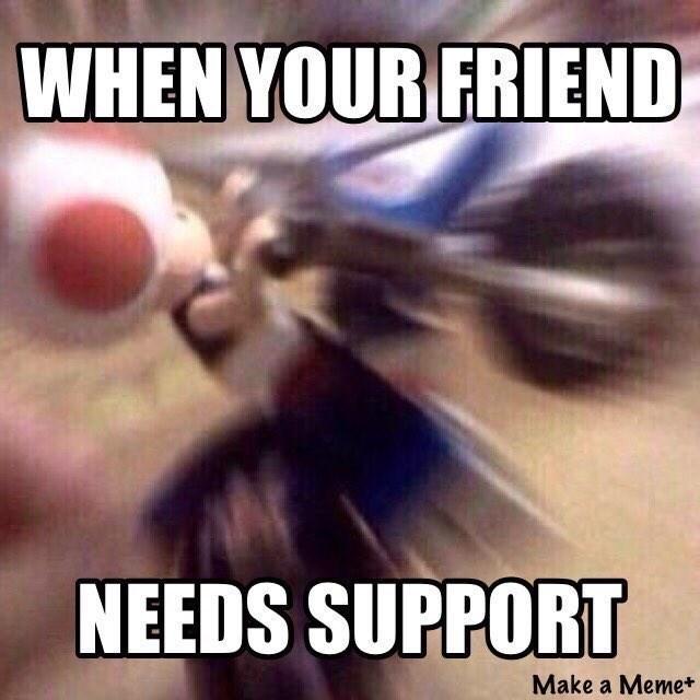 wholesome meme - Photo caption - WHEN YOUR FRIEND NEEDS SUPPORT Make a Memet