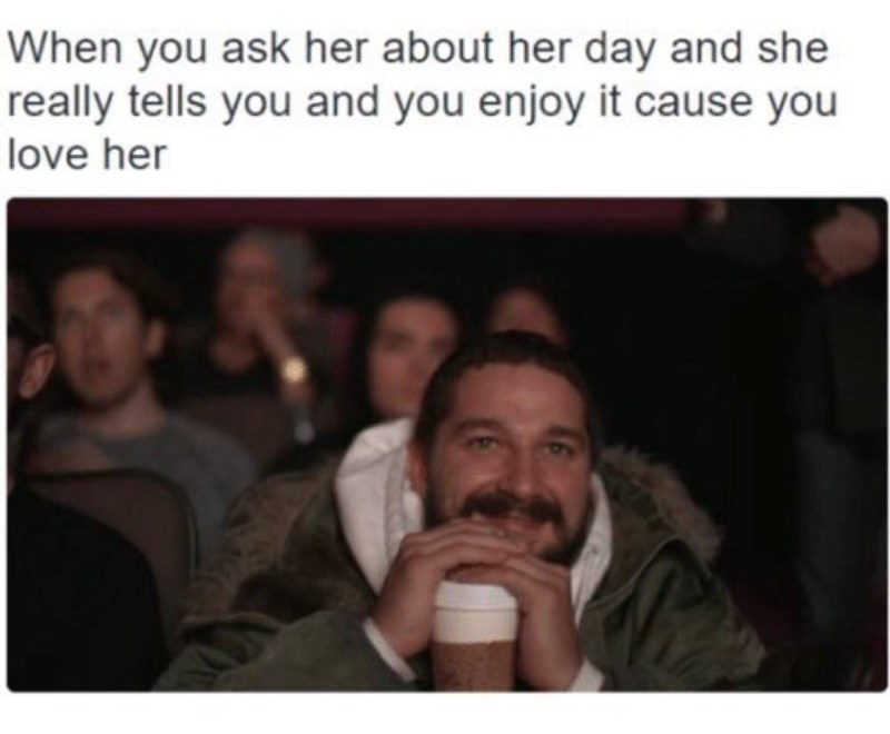 wholesome meme - People - When you ask her about her day and she really tells you and you enjoy it cause you love her 6