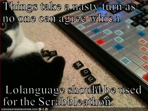 Things take a nasty turn as no one can agree which   Lolanguage should be used for the Scrabbleathon.