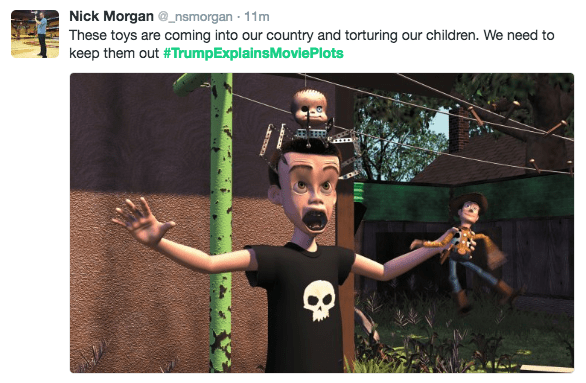 Selfie - Nick Morgan_nsmorgan 11m These toys are coming into our country and torturing our children. We need to keep them out #TrumpExplainsMovie Plots