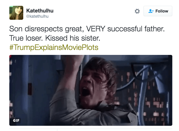 Text - Katethulhu Follow @katethulhu Son disrespects great, VERY successful father. True loser. Kissed his sister. #TrumpExplainsMoviePlots GIF