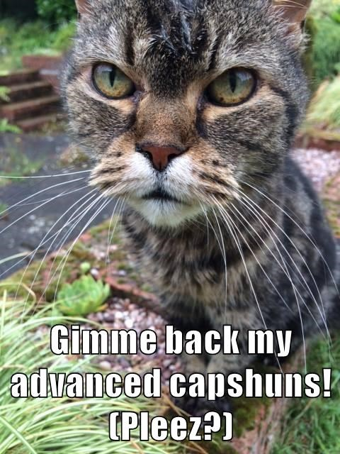 Gimme back my advanced capshuns! (Pleez?)