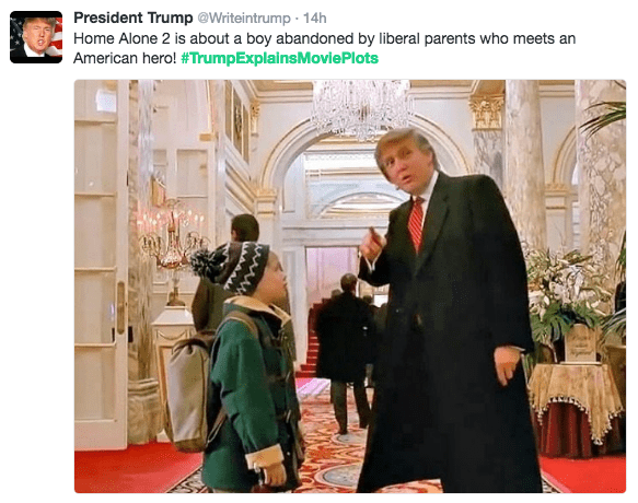 Event - President Trump @Writeintrump 14h Home Alone 2 is about a boy abandoned by liberal parents who meets an American hero! #TrumpExplainsMoviePlots