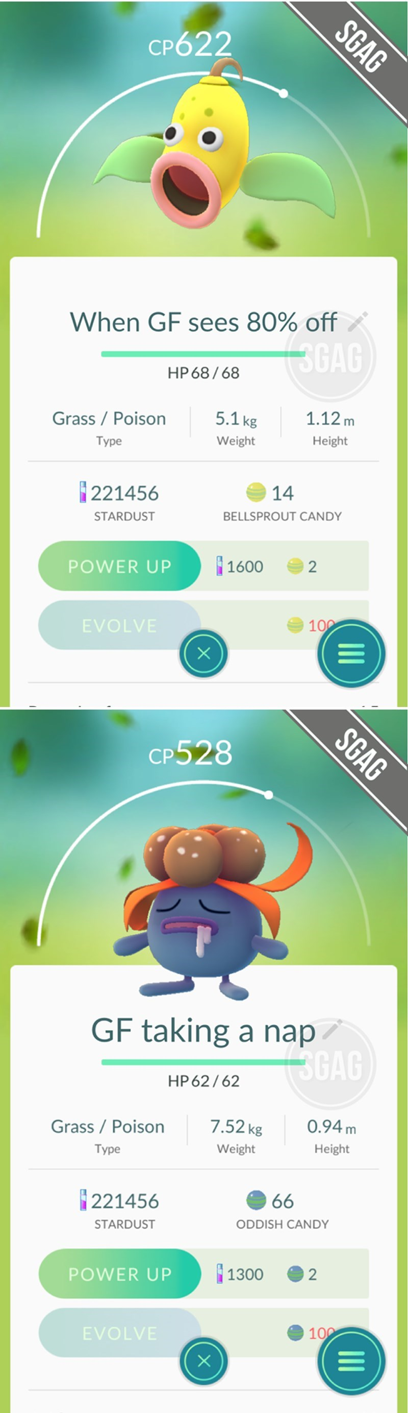 pokemon girlfriend - Text - CP622 When GF sees 80% off 3GAG HP 68/68 5.1 kg Grass/Poison 1.12m Weight Type Height 221456 14 STARDUST BELLSPROUT CANDY 1600 POWER UP 2 EVOLVE 100 CP528 GF taking a nap 3GAG HP 62/62 7.52kg O.94m Grass/Poison Weight Height Type 221456 66 STARDUST ODDISH CANDY POWER UP 1300 2 EVOLVE 100 SGAG II SGAG