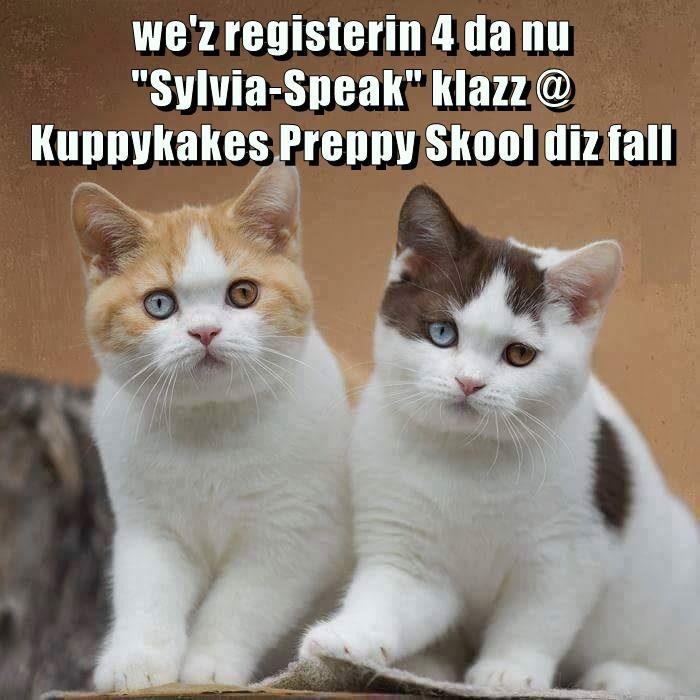 """we'z registerin 4 da nu                                                             """"Sylvia-Speak"""" klazz @ Kuppykakes Preppy Skool diz fall"""