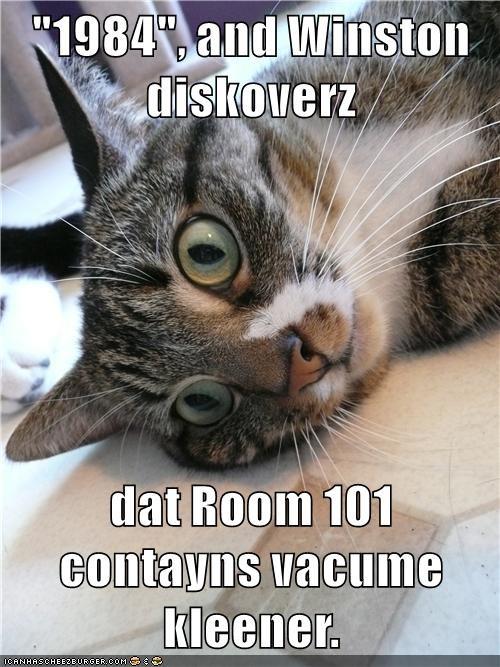 """1984"", and Winston diskoverz  dat Room 101 contayns vacume kleener."