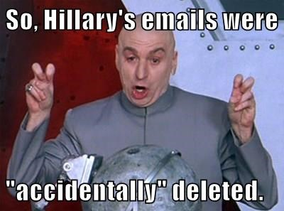 """So, Hillary's emails were   """"accidentally"""" deleted."""