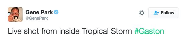 meme - Text - Gene Park Follow @GenePark Live shot from inside Tropical Storm #Gaston
