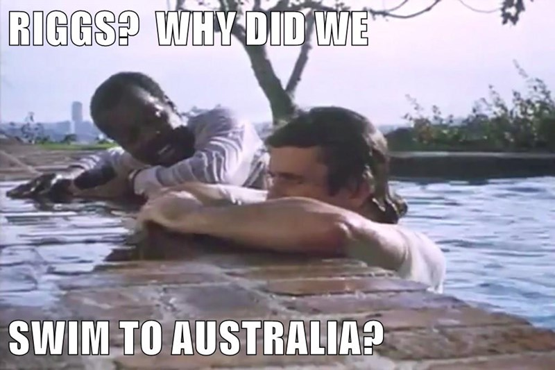 RIGGS?  WHY DID WE  SWIM TO AUSTRALIA?