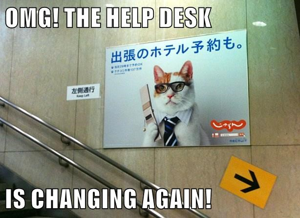 OMG! THE HELP DESK   IS CHANGING AGAIN!