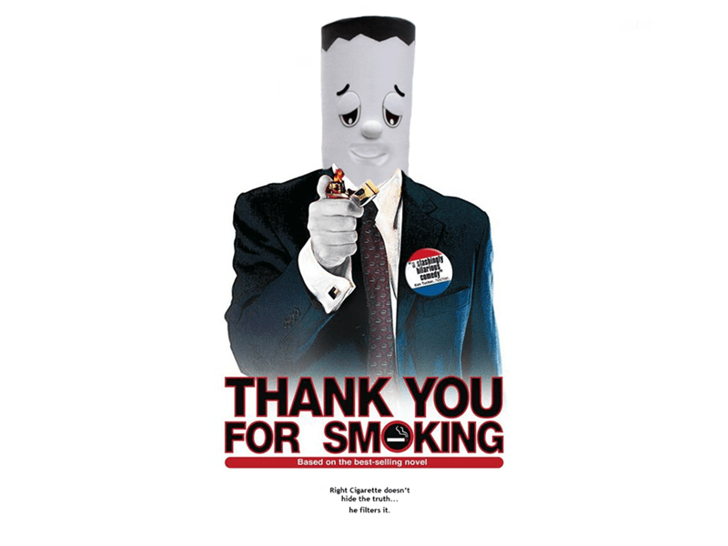 Drink - a slashinel bilarious COmedy THANK YOU FOR SMOKING Based on the best-selling novel Right Cigarette doesn't hide the truth... he filters it