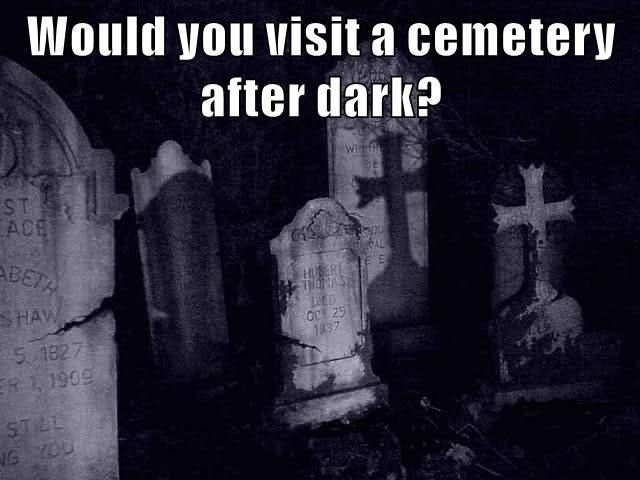 Would you visit a cemetery after dark?