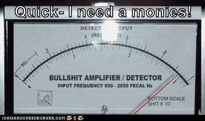 Quick- I need a monies!