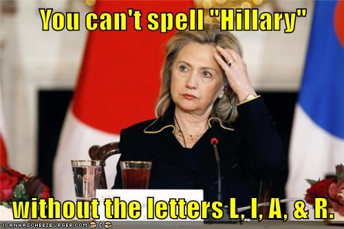 """You can't spell """"Hillary""""  without the letters L, I, A, & R."""