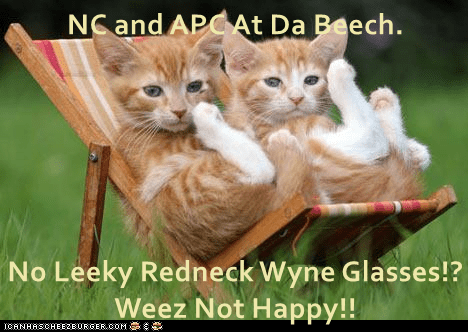 NC and APC At Da Beech.  No Leeky Redneck Wyne Glasses!? Weez Not Happy!!