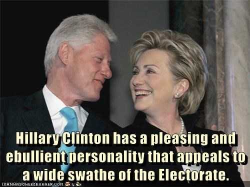 Hillary Clinton has a pleasing and ebullient personality that appeals to a wide swathe of the Electorate.