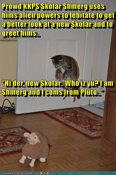 "Prowd KKPS Skolar Shmerg uses hims alien powers to lebitate to get a better look at a new Skolar and to greet hims.. ""Hi der, new Skolar.. Who iz yu? I am Shmerg and I coms from Pluto.."""