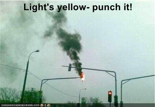 Light's yellow- punch it!
