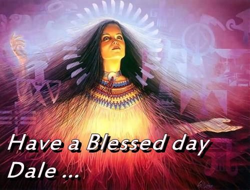 Have a Blessed day Dale ...