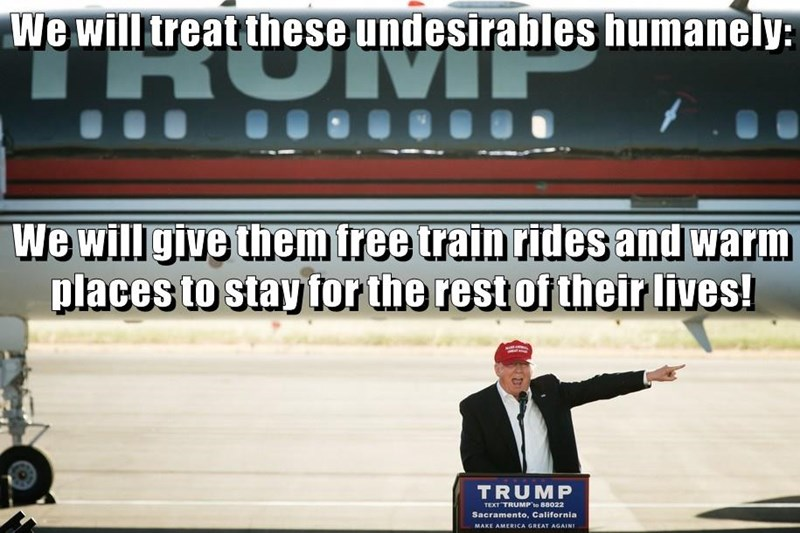 We will treat these undesirables humanely: We will give them free train rides and warm places to stay for the rest of their lives!