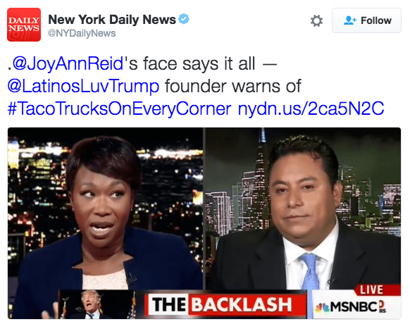 News - DAILY New York Daily News NEWS Follow @NYDailyNews .@JoyAnnReid's face says it all @LatinosLuvTrump founder warns of #TacoTrucksOnEveryCorner nydn.us/2ca5N2C LIVE THE BACKLASH SMSNBC