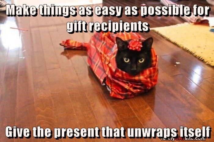 Make things as easy as possible for gift recipients  Give the present that unwraps itself