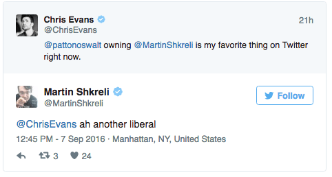 Text - Chris Evans @ChrisEvans 21h @pattonoswalt owning @MartinShkreli is my favorite thing on Twitter right now. Martin Shkreli Follow @MartinShkreli @ChrisEvans ah another liberal 12:45 PM -7 Sep 2016 Manhattan, NY, United States 3 24