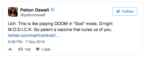 """Text - Patton Oswalt Follow @pattonoswalt Uch. This is like playing DOOM in """"God"""" mode. G'night M.O.D.I.C.K. Go patent a vaccine that cures us of you twitter.com/martinshkreli/... 9:48 PM-7 Sep 2016 t195 1,956"""