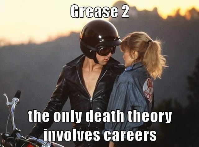 Grease 2 the only death theory involves careers