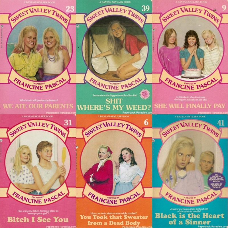 Label - A BANTAM-SKYLARK BOOK A BANTAM SKYLARK BOOK A BANTAM-SKYLARK BOOK 39 NALLEY TWINS 23 SWEET VALLEY TWINS SWEET VALLEY TWINS WEET FRANCINE PASCAL FRANCINE PASCAL FRANCINE PASCAL Jessica is in the biggest trouble of her life! Is Elizabeth about to make the biggest mistake of her life? SHIT WE ATE OUR PARENTS WHERE'S MY WEED? SHE WILL FINALLY PAY Which twin will go down in history? Paperback-Paradise.com Paperback-Paradise.com Paperback-Paradise.com A BANTAM-SKYLARK BOOK A BANTAM-SKYLARK BOO