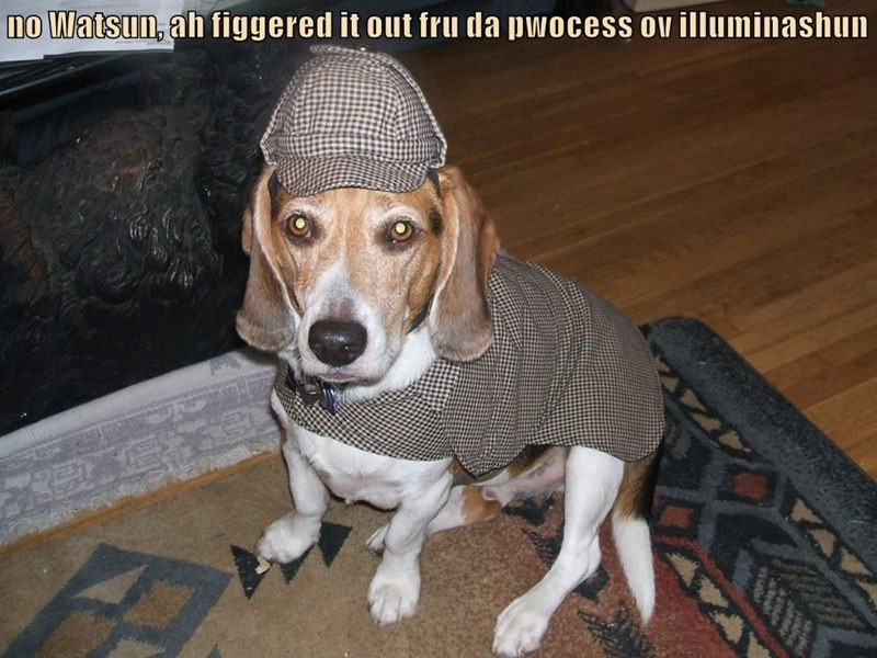 no Watsun, ah figgered it out fru da pwocess ov illuminashun