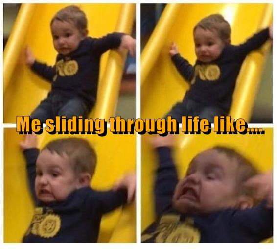 4 images of a kid not having fun on a slide with the caption 'me going thru life'.
