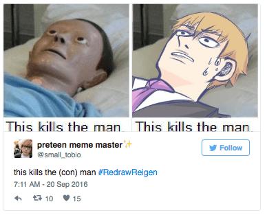 mob psycho 100 - Face - This kills the man This kills the man preteen meme master @small_tobio Follow this kills the (con) man #RedrawReigen 7:11 AM -20 Sep 2016 t10 15